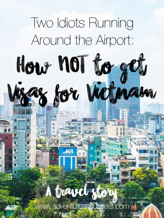 Want to know how to get visas for vietnam? Well, I can get you how NOW to get vietnam visas in this hilariously idiotic post. Make sure you plan ahead, apply early, use a reputable visa website, and have cash for your vvietnam visa on arrival.... all things we did not do.