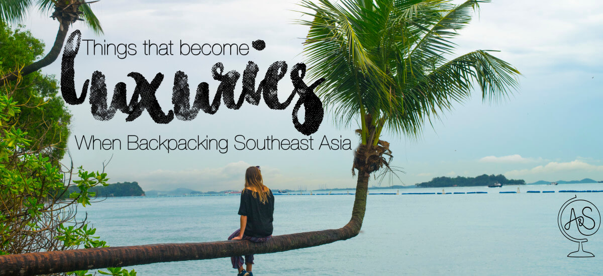 32 Everyday Things That Become Luxuries When Backpacking Southeast Asia