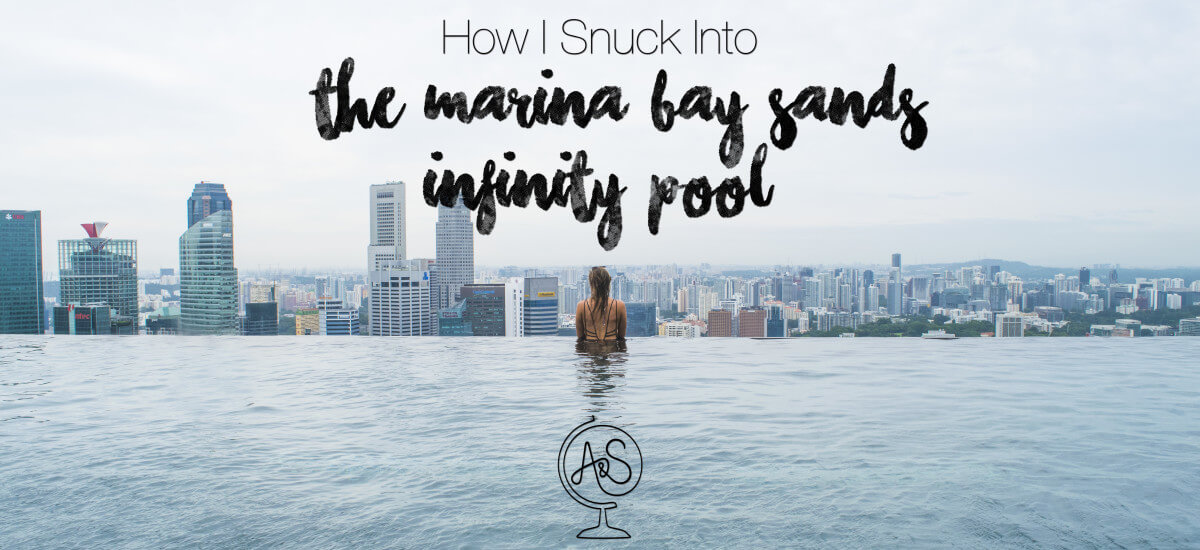 How I Snuck Into the Marina Bay Sands Infinity Pool in Singapore