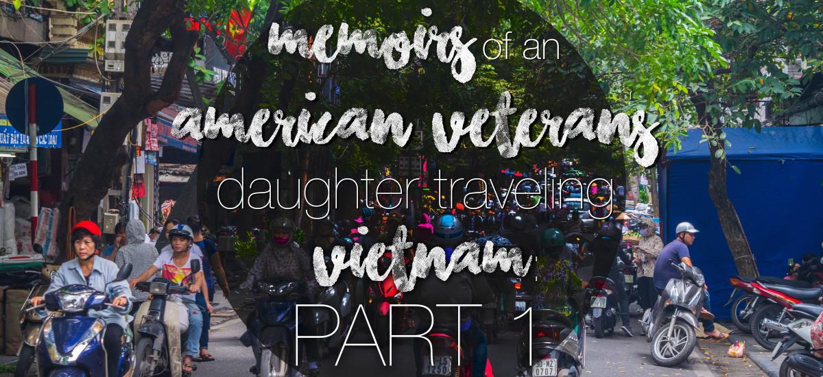Memoirs of an American Veteran's Daughter Traveling Vietnam: North (Part 1)