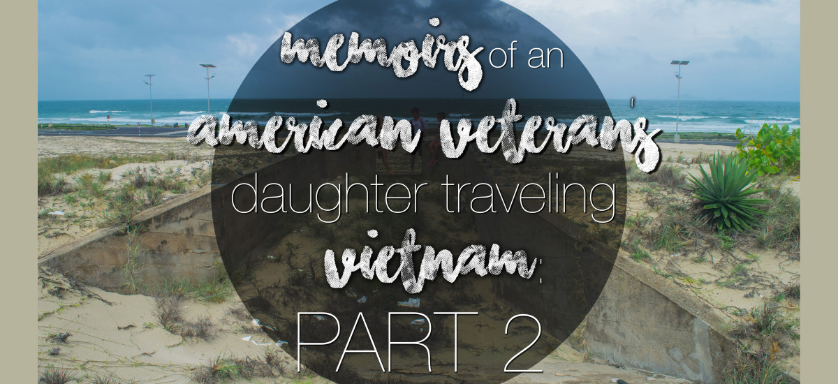 My Experience Traveling to Vietnam as an American Veteran's Daughter: Central (Part 2)