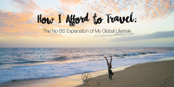How I Afford to Travel: the No-BS Explanation of My Global Lifestyle