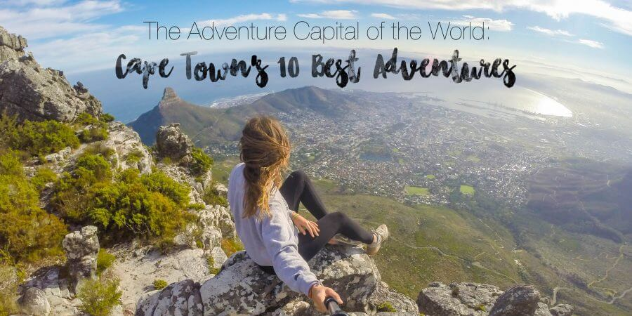 The Adventure Capital of The World: Cape Town's 10 Best Adventures