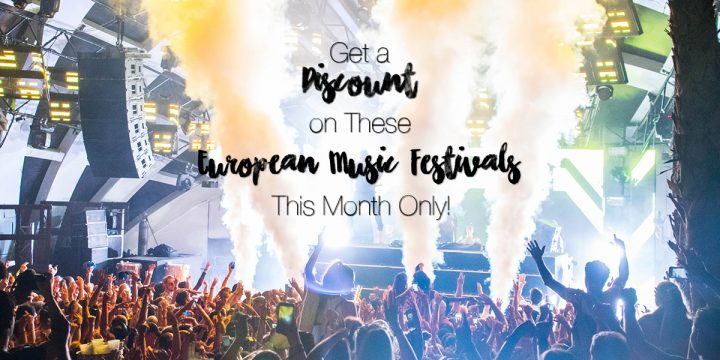Get a Discount on these 12 European Music Festivals – This Month Only!