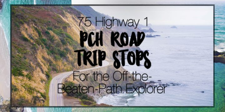 75 Highway 1 PCH Road Trip Stops for the Off-the-Beaten-Path Explorer