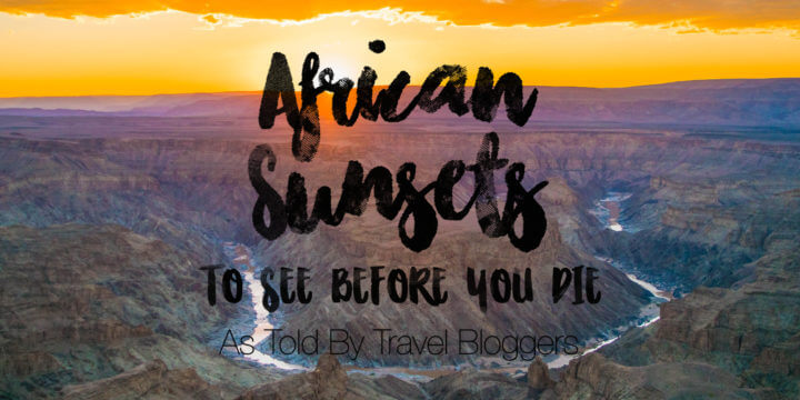 30 African Sunsets to See Before You Die, According to Travel Bloggers