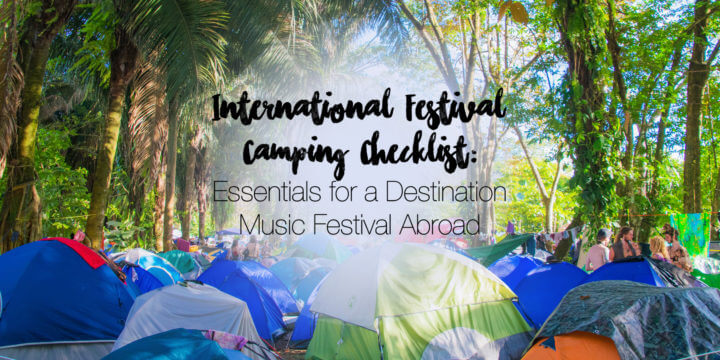 International Festival Camping Checklist: Essentials for a Destination Music Festival Abroad