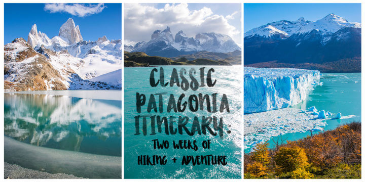 Classic Patagonia Itinerary: 2 Weeks of Hiking and Adventure