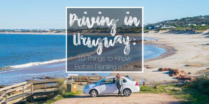 Driving in Uruguay: 10 Things to Know When Renting a Car