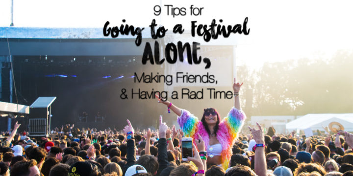 9 Tips for Going to a Festival Alone, Making Friends, & Having a Rad Time