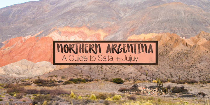 Guide to Visiting Northern Argentina: What to See in Salta and Jujuy